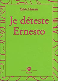 Je déteste Ernesto par Sylvie Chausse