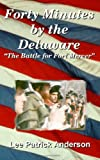 img - for Forty Minutes by the Delaware: The story of the Whitalls, Red Bank Plantation, and the battle for Fort Mercer book / textbook / text book