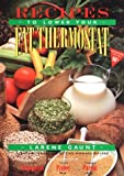 Recipes to Lower Your Fat Thermostat: The Official Companion to How to Lower Your Fat Thermostat and the New Neuropsychology of Weight Control