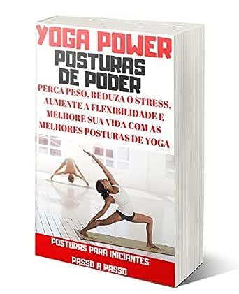 Yoga Power Posturas de Poder: Perca Peso, Reduza o Stress, Aumente ...