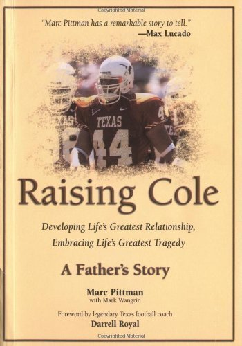 Raising Cole: Developing Life's Greatest Relationship, Embracing Life's Greatest Tragedy: A Father's Story by Pittman, Marc [Paperback(2004/5/1)]