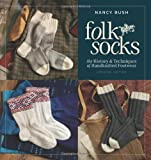 Folk Socks: The History & Techniques of Handknitted Footwear, Updated Edition
