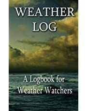 Weather Log: A Logbook for Weather Watchers