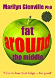 Fat Around the Middle: How To Lose That Buldge For Good and Why It's Not All Down To Diet: How to Lose That Bulge - For Good