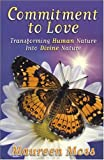 Commitment to Love: Transforming Human Nature into Divine Nature