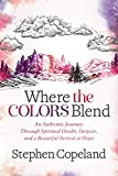 Where the Colors Blend: An Authentic Journey Through Spiritual Doubt, Despair, and a Beautiful Arrival at Hope