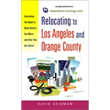 Relocating to Los Angeles and Orange County: Everything You Need to Know Before You Move and After You Get There!