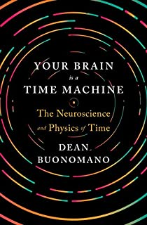 Book Cover: Your Brain Is a Time Machine: The Neuroscience and Physics of Time