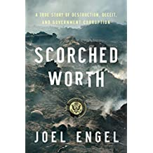 Scorched Worth: A True Story of Destruction, Deceit, and Government Corruption