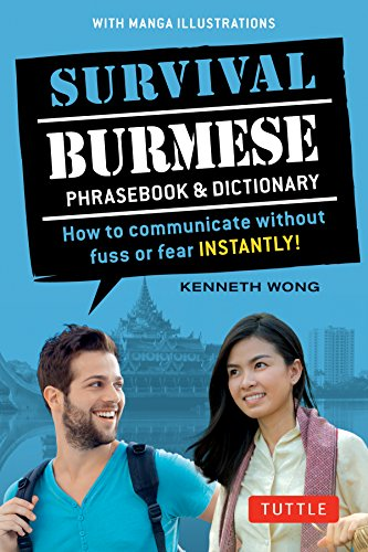 Survival Burmese Phrasebook & Dictionary: How to communicate without fuss or fear INSTANTLY!...