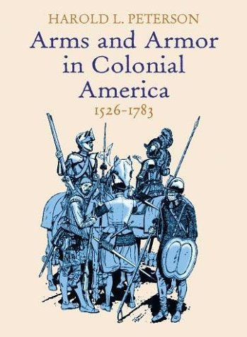 Arms and Armor in Colonial America, 1526-1783 PDF