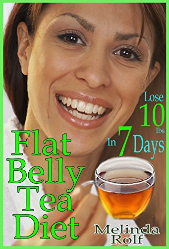 Flat Belly Tea Diet: Lose 10lbs in One Week with this Revolutionary New Plan (The Home Life Series Book 22) (Flat Belly In 7 Days Diet Plan)