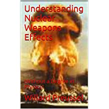 Understanding Nuclear Weapons Effects: (Without a Degree in Physics)