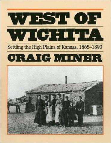 West of Wichita: Settling the High Plains of Kansas, 1865-1890