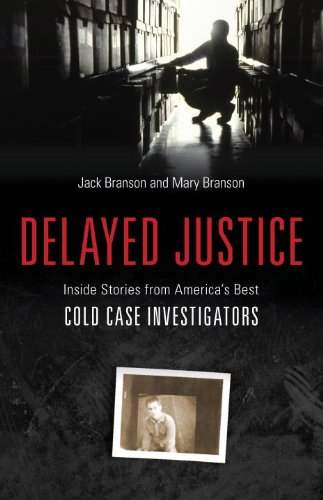 Delayed Justice: Inside Stories from America's Best Cold Case Investigators