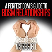 A Perfect Dom's Guide to BDSM Relationships: Sissy Boy Feminization Training Audiobook by Mistress Dede Narrated by Audrey Lusk