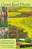 Green Roof Plants, Edmund C. Snodgrass and Lucie L. Snodgrass, 0881927872