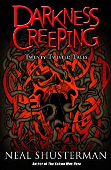 Darkness Creeping: Twenty Twisted Tales by [Shusterman, Neal]