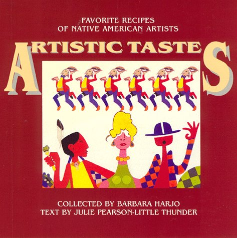 Artistic Tastes: Favorite Recipes of Native American Artists by Barbara Harjo, Julie Pearson Little Thunder