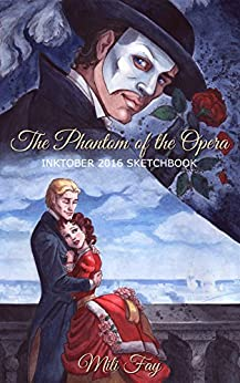 The Phantom of the Opera Inktober 2016 Sketchbook (Mili Fay Art Sketchbook) by [Fay, Mili]