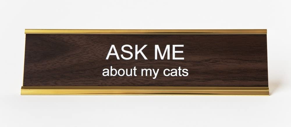 """""""Ask Me About My Cats"""" Engraved Office Nameplate/Plaque, 2"""" x 8"""", Brown and Gold"""