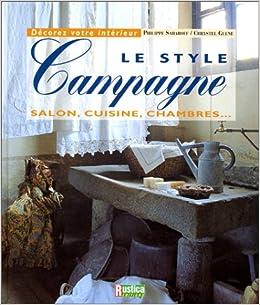 Le style campagne : Salon, cuisine, chambre...: Philippe ...