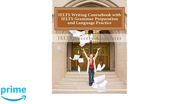 IELTS Writing Coursebook with IELTS Grammar Preparation and Language