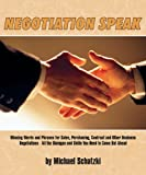 img - for Negotiation Speak: Winning Words and Phrases for Sales, Purchasing, Contract and Other Business Negotiations - All the Dialogue and Skills You Need to Come Out Ahead book / textbook / text book