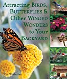 Attracting Birds, Butterflies and Other Winged Wonders to Your Backyard, Kris Wetherbee, 1579908101