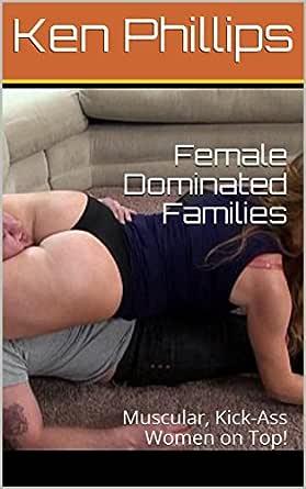Girls kick butt sexy pics Amazon Com Female Dominated Families Muscular Kick Ass Women On Top Ebook Phillips Ken Kindle Store