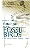Catalogue of the Fossil Birds in the British Museum Natural History, Lydekker, Richard, 0543957780
