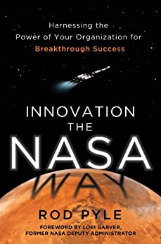 Innovation the NASA Way: Harnessing the Power of Your Organization for Breakthrough Success by [Pyle, Rod]