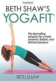Beth Shaw's YogaFit 3rd Edition by Beth Shaw…