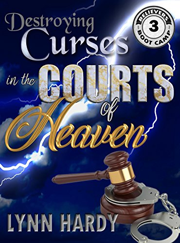 Destroying Curses in the Courts of Heaven (Believers' Boot Camp Book 3)