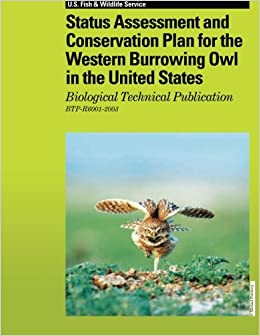 Status Assessment and Conservation Plan for the Western Burrowing Owl in the United States: Biological Technical Publication R6001-2003