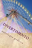 img - for Divertimento: antologia poetica (Volume 1) (Spanish Edition) book / textbook / text book