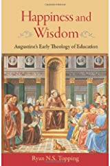 Happiness and Wisdom: Augustine's Early Theology of Education Hardcover