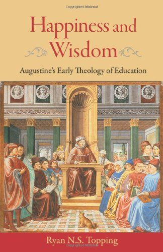 Happiness and Wisdom: Augustine's Early Theology of Education