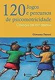 capa de 120 Jogos e Percursos de Psicomotricidade: Crianças em Movimento