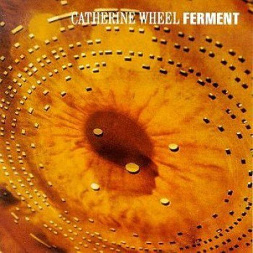 (Ferment /  Catherine Wheel)