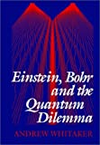 Einstein, Bohr, and the Quantum Dilemma, Andrew Whitaker, 0521484286