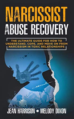 (Narcissist Abuse Recovery: The Ultimate Guide for How to Understand, Cope, and Move on from Narcissism in Toxic Relationships (Narcissist and Codependent))