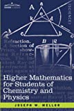 Higher Mathematics for Students of Chemistry and Physics, Joseph W. Mellor, 1602065691
