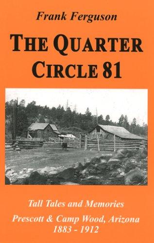 - The Quarter Circle 81: Tall Tales And Memories, Prescott & Camp Wood, Arizona, 1883-1912