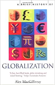 a brief history of globalization by alex macgillivray Buy a brief history of globalization by alex macgillivray from waterstones today click and collect from your local waterstones or get free uk delivery on orders over £20.
