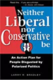 Neither Liberal nor Conservative Be, Larry R. Bradley, 097882900X