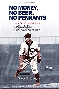 Book No Money, No Beer, No Pennants: The Cleveland Indians and Baseball in the Great Depression