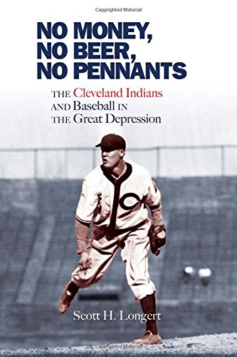 Download No Money, No Beer, No Pennants: The Cleveland Indians and Baseball in the Great Depression pdf epub