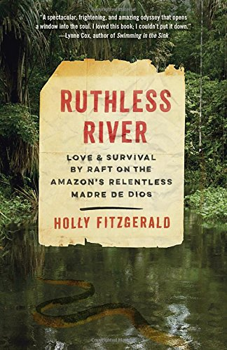 Ruthless River: Love and Survival by Raft on the Amazon's Relentless Madre de Dios (Vintage Departures) cover