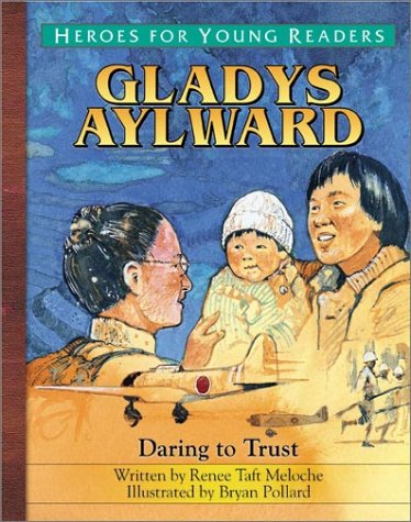 Gladys Aylward: Daring to Trust (Heroes for Young Readers)